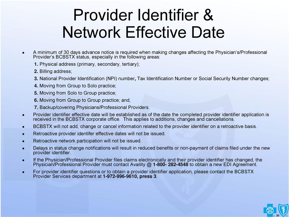 National Provider Identification (NPI) number, Tax Identification Number or Social Security Number changes; 4. Moving from Group to Solo practice; 5. Moving from Solo to Group practice; 6.