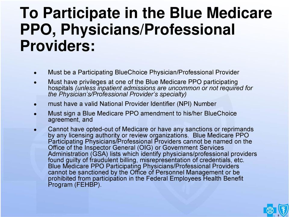 Must sign a Blue Medicare PPO amendment to his/her BlueChoice agreement, and Cannot have opted-out of Medicare or have any sanctions or reprimands by any licensing authority or review organizations.