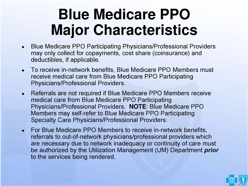 Referrals are not required if Blue Medicare PPO Members receive medical care from Blue Medicare PPO Participating Physicians/Professional Providers.