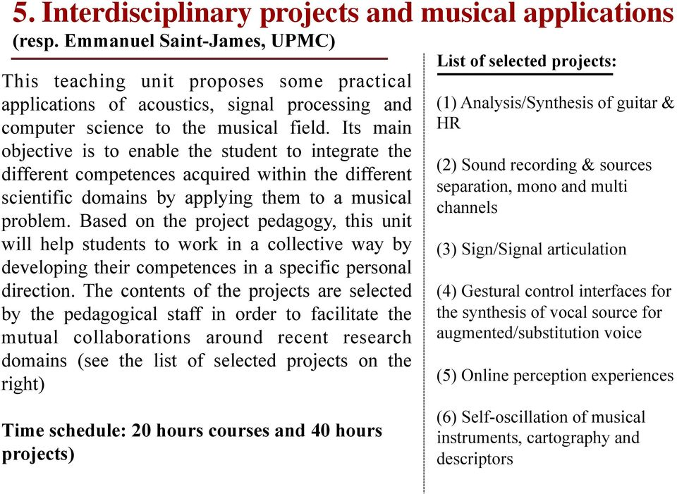 Its main objective is to enable the student to integrate the different competences acquired within the different scientific domains by applying them to a musical problem.