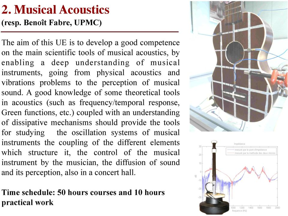 acoustics and vibrations problems to the perception of musical sound. A good knowledge of some theoretical tools in acoustics (such as frequency/temporal response, Green functions, etc.