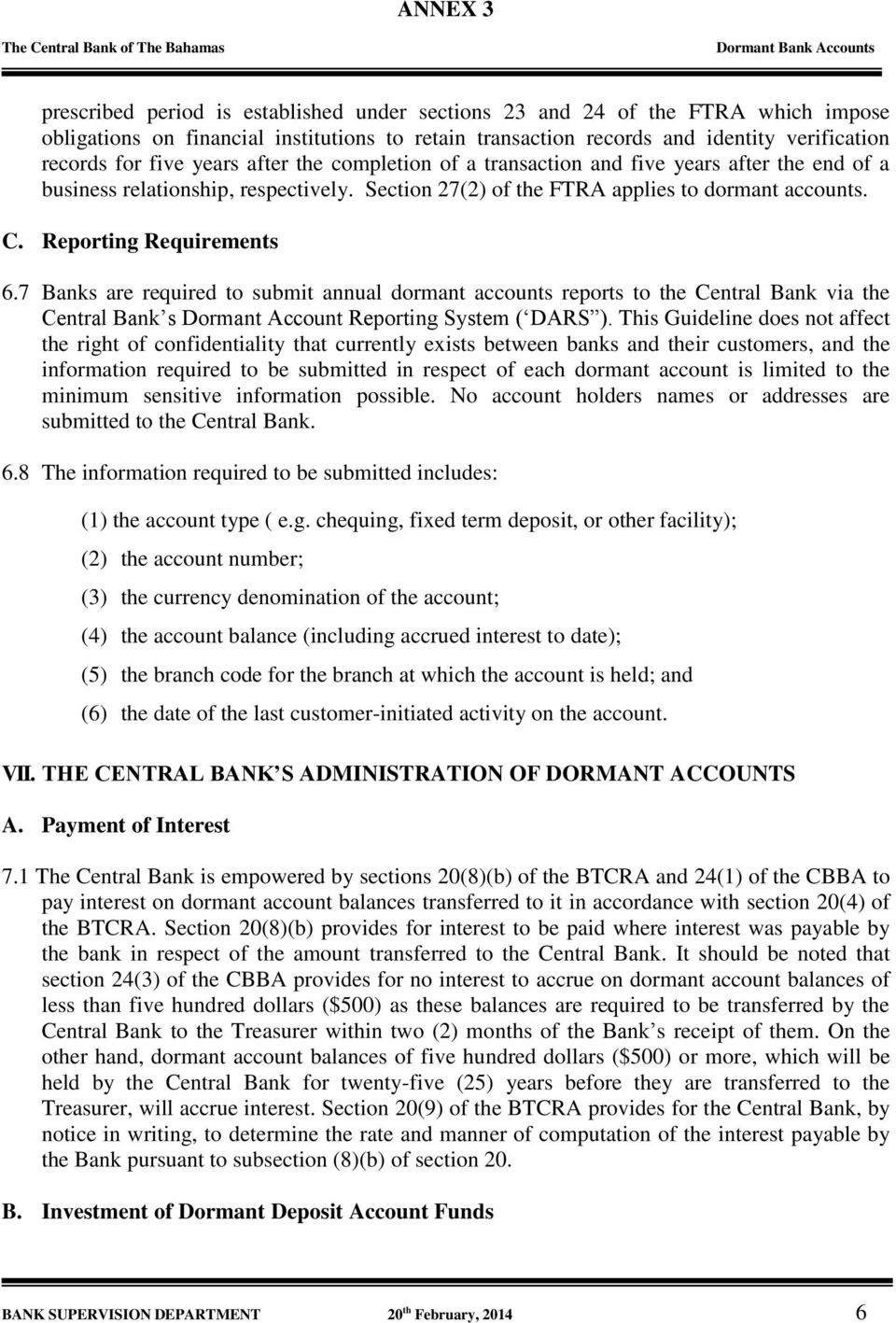 7 Banks are required to submit annual dormant accounts reports to the Central Bank via the Central Bank s Dormant Account Reporting System ( DARS ).