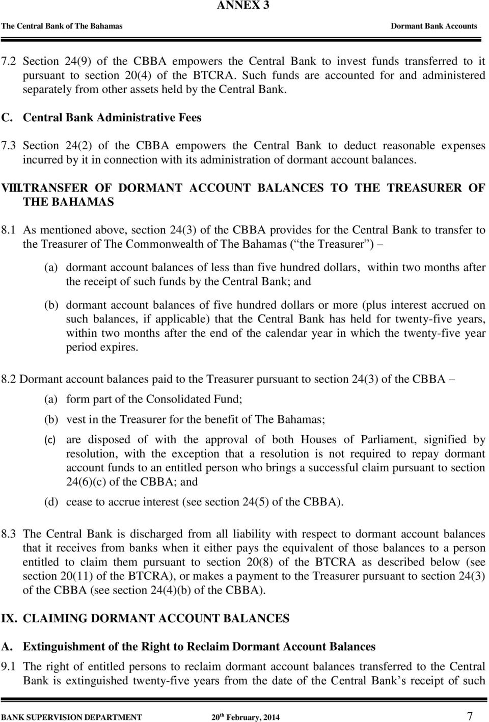 3 Section 24(2) of the CBBA empowers the Central Bank to deduct reasonable expenses incurred by it in connection with its administration of dormant account balances. VIII.