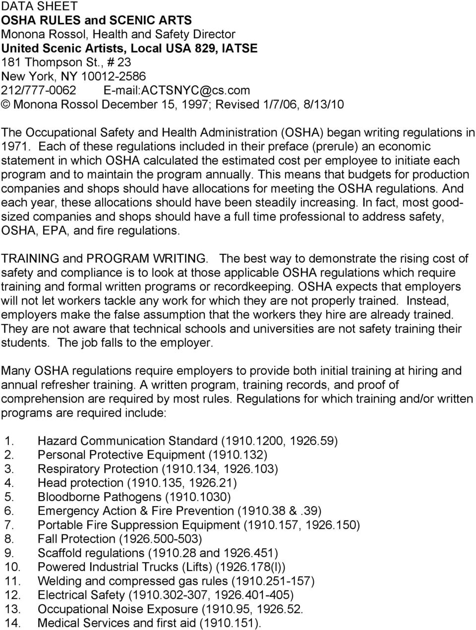 com Monona Rossol December 15, 1997; Revised 1/7/06, 8/13/10 The Occupational Safety and Health Administration (OSHA) began writing regulations in 1971.