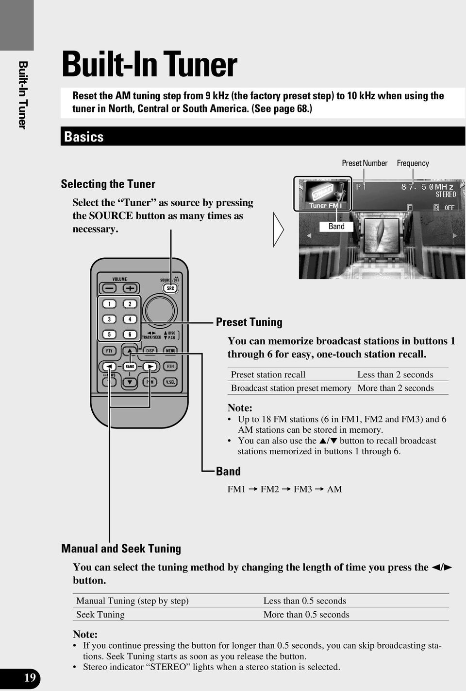 Band Preset Tuning DISP You can memorize broadcast stations in buttons 1 through 6 for easy, one-touch station recall.