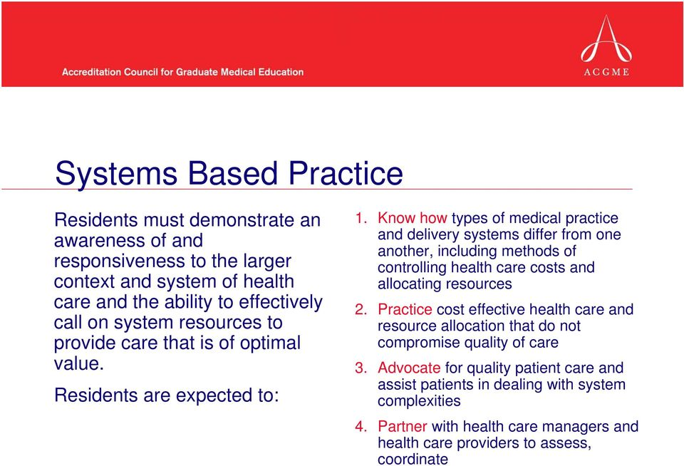 Know how types of medical practice and delivery systems differ from one another, including methods of controlling health care costs and allocating resources 2.