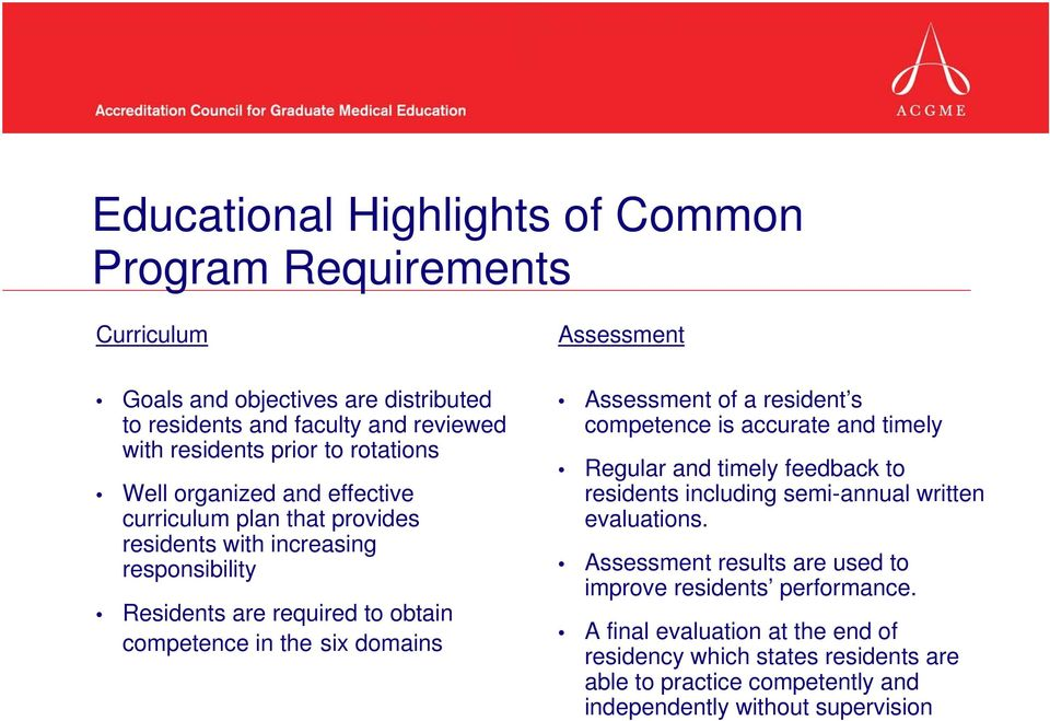 Assessment Assessment of a resident s competence is accurate and timely Regular and timely feedback to residents including semi-annual written evaluations.