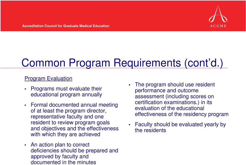 faculty and one resident to review program goals and objectives and the effectiveness with which they are achieved A The program should use resident performance and