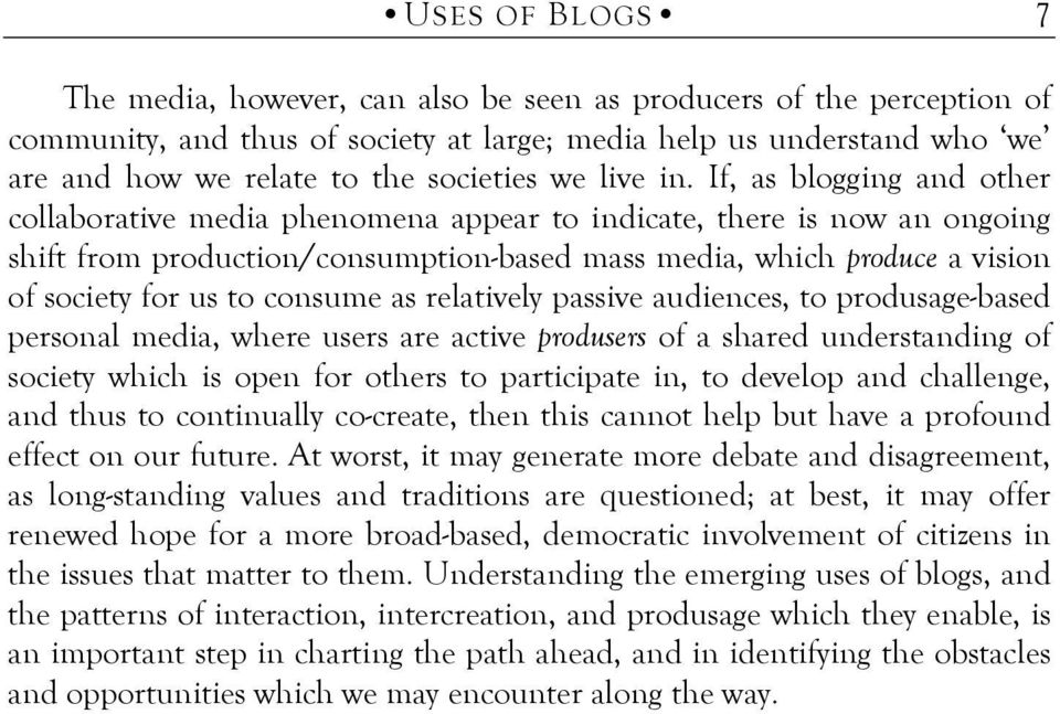 If, as blogging and other collaborative media phenomena appear to indicate, there is now an ongoing shift from production/consumption-based mass media, which produce a vision of society for us to