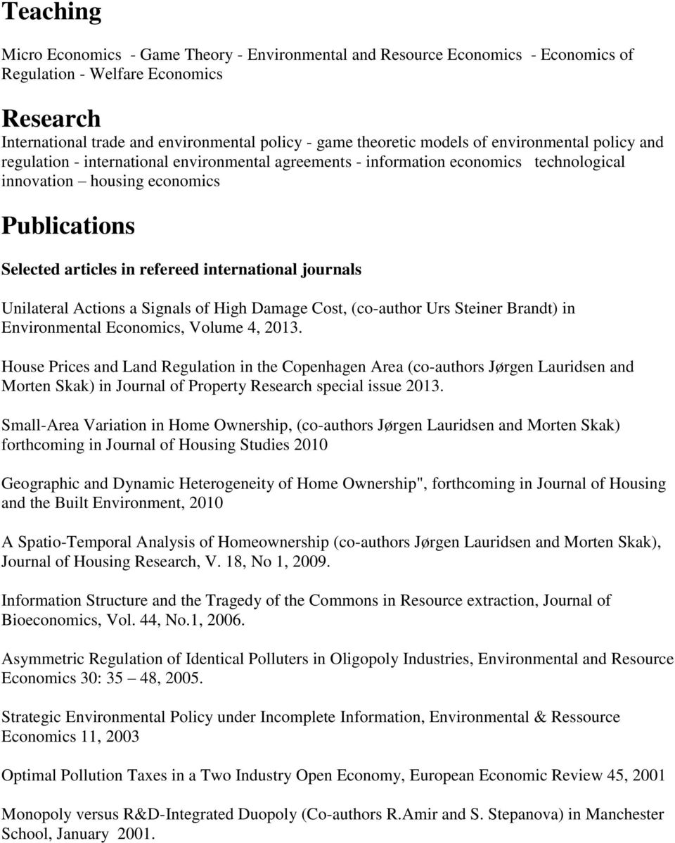 international journals Unilateral Actions a Signals of High Damage Cost, (co-author Urs Steiner Brandt) in Environmental Economics, Volume 4, 2013.