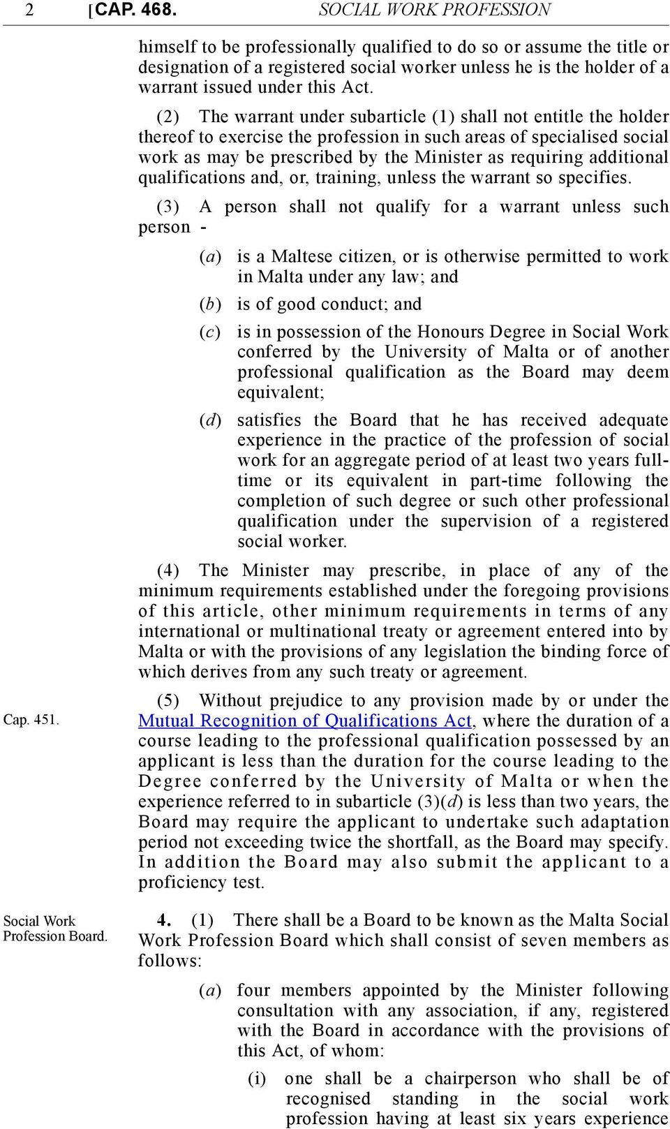 (2) The warrant under subarticle (1) shall not entitle the holder thereof to exercise the profession in such areas of specialised social work as may be prescribed by the Minister as requiring