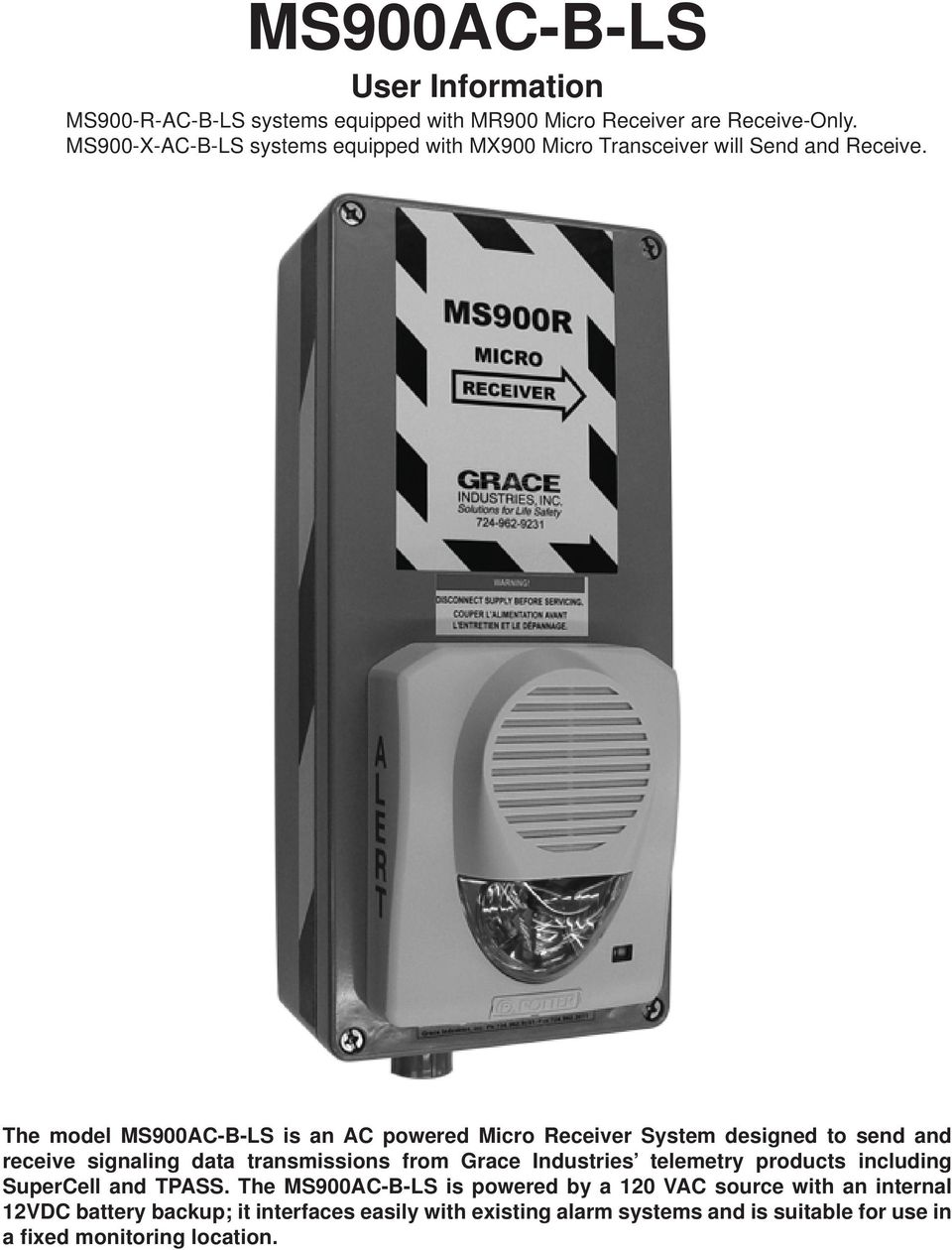 The model MS900AC-B-LS is an AC powered Micro Receiver System designed to send and receive signaling data transmissions from Grace Industries