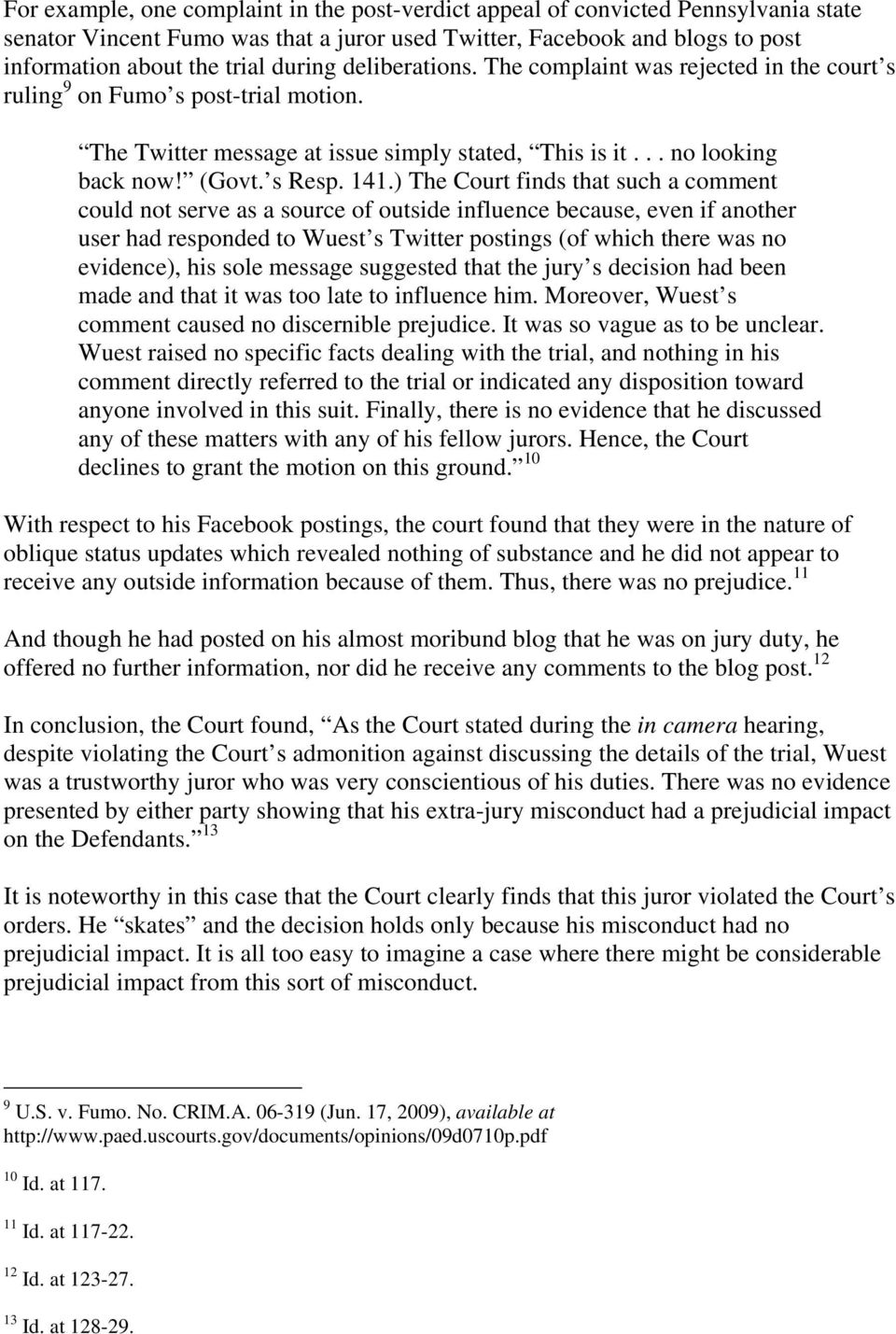 ) The Court finds that such a comment could not serve as a source of outside influence because, even if another user had responded to Wuest s Twitter postings (of which there was no evidence), his