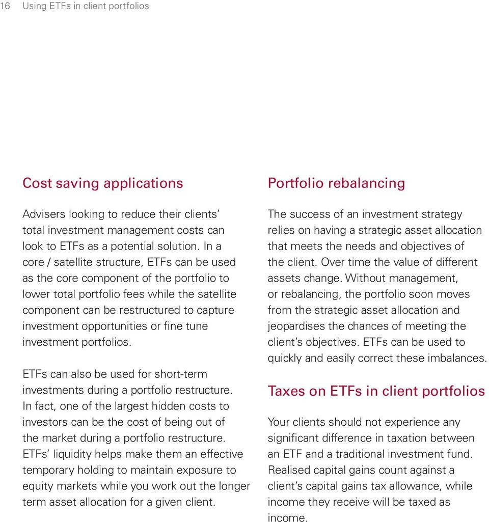 opportunities or fine tune investment portfolios. ETFs can also be used for short-term investments during a portfolio restructure.