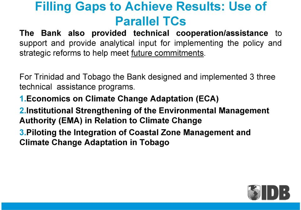 For Trinidad and Tobago the Bank designed and implemented 3 three technical assistance programs. 1.