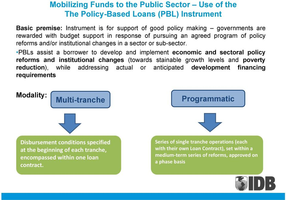 PBLs assist a borrower to develop and implement economic and sectoral policy reforms and institutional changes (towards stainable growth levels and poverty reduction), while addressing actual or