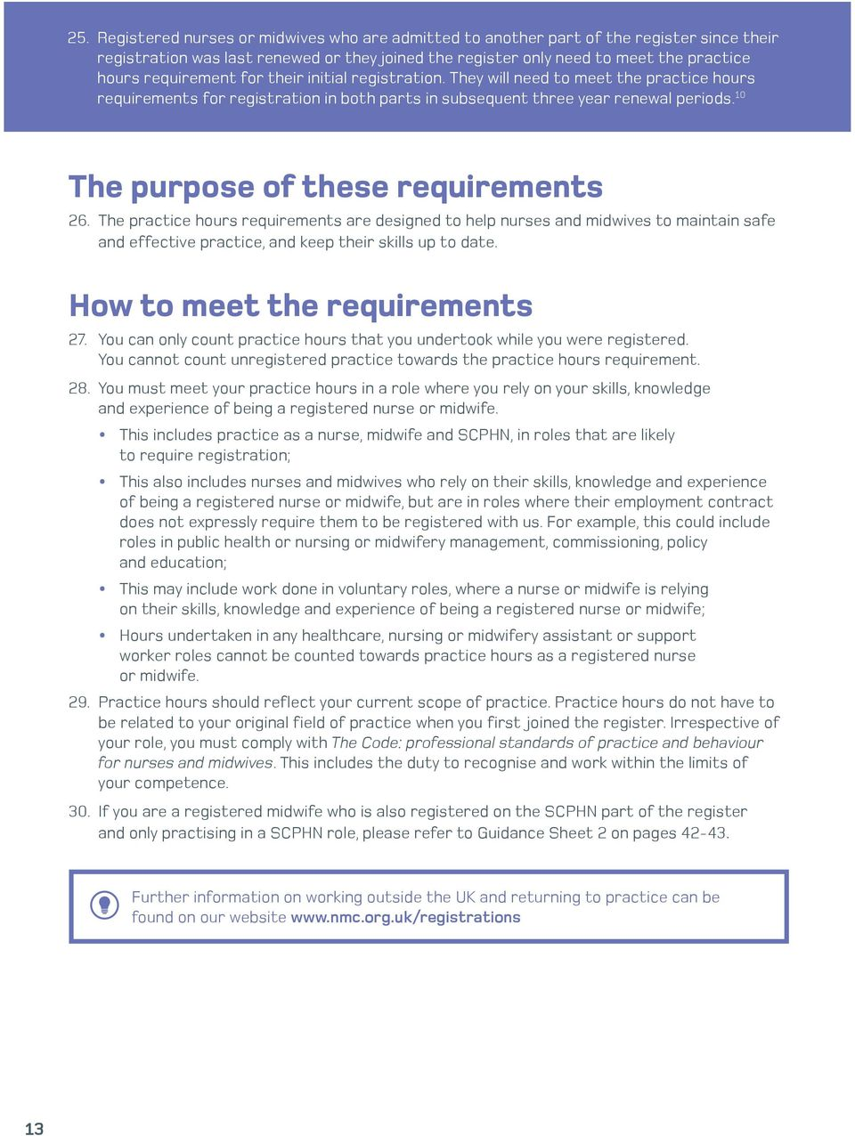 10 The purpose of these requirements 26. The practice hours requirements are designed to help nurses and midwives to maintain safe and effective practice, and keep their skills up to date.