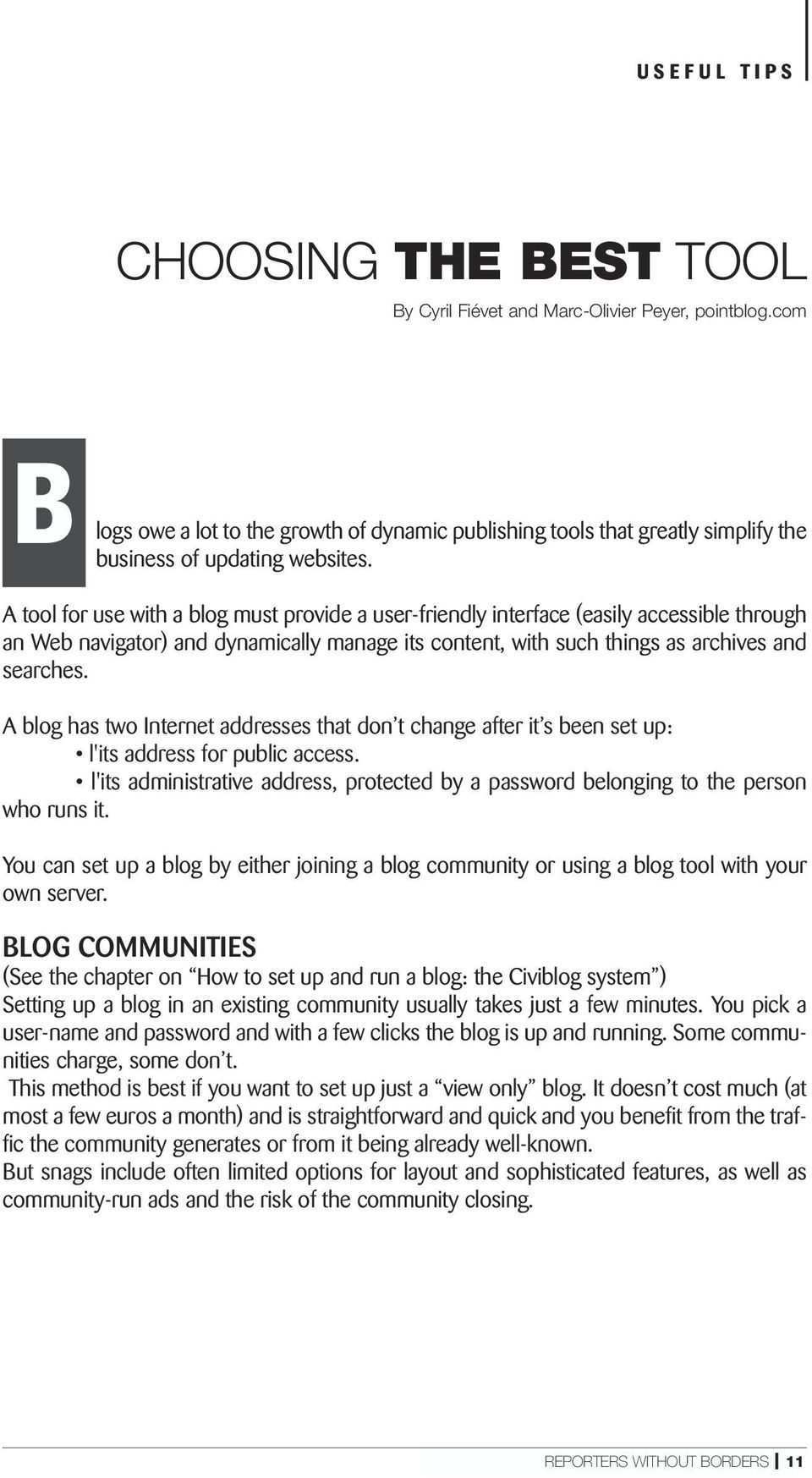 A tool for use with a blog must provide a user-friendly interface (easily accessible through an Web navigator) and dynamically manage its content, with such things as archives and searches.