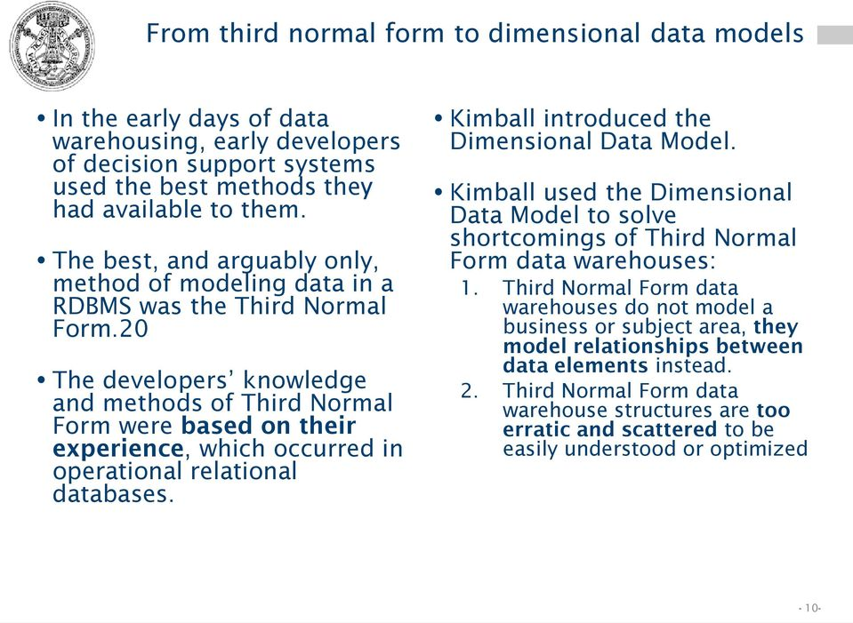 20 The developers knowledge and methods of Third Normal Form were based on their experience, which occurred in operational relational databases. Kimball introduced the Dimensional Data Model.