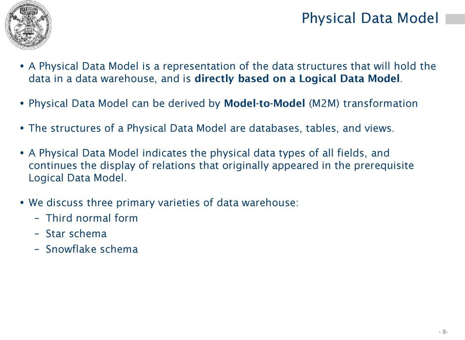 Physical Data Model can be derived by Model-to-Model (M2M) transformation The structures of a Physical Data Model are databases, tables, and views.