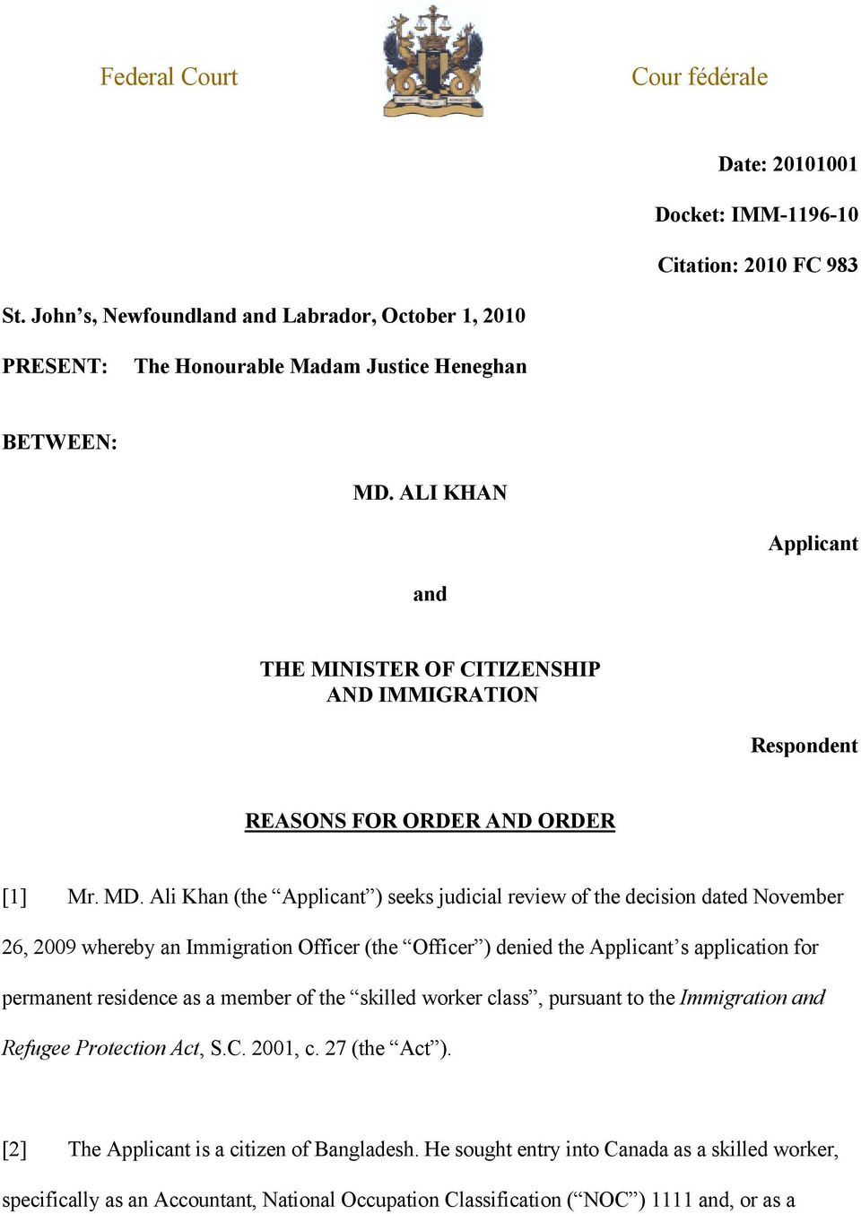 Ali Khan (the Applicant ) seeks judicial review of the decision dated November 26, 2009 whereby an Immigration Officer (the Officer ) denied the Applicant s application for permanent residence as a