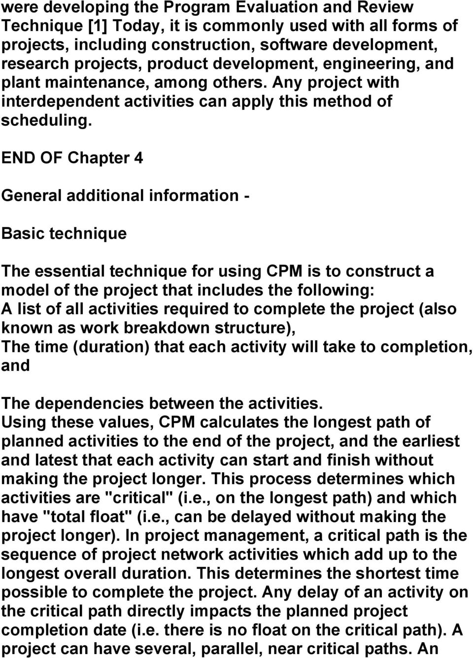 END OF Chapter 4 General additional information - Basic technique The essential technique for using CPM is to construct a model of the project that includes the following: A list of all activities