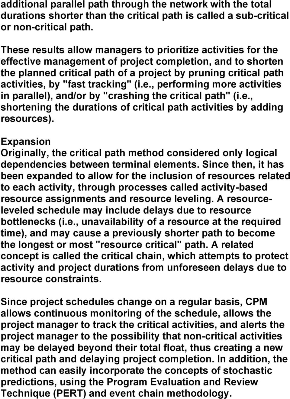 """fast tracking"" (i.e., performing more activities in parallel), and/or by ""crashing the critical path"" (i.e., shortening the durations of critical path activities by adding resources)."