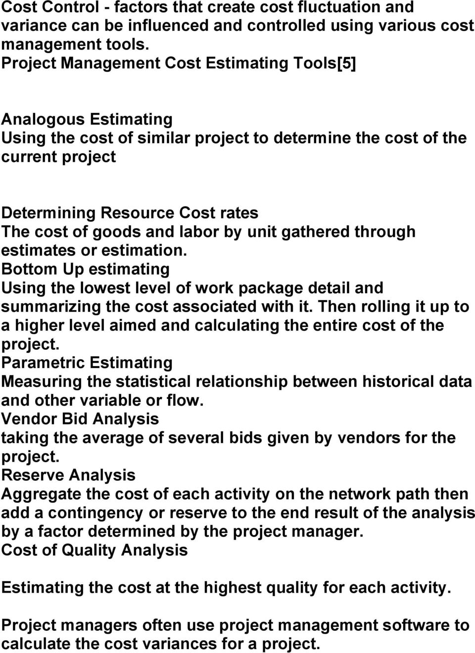 labor by unit gathered through estimates or estimation. Bottom Up estimating Using the lowest level of work package detail and summarizing the cost associated with it.