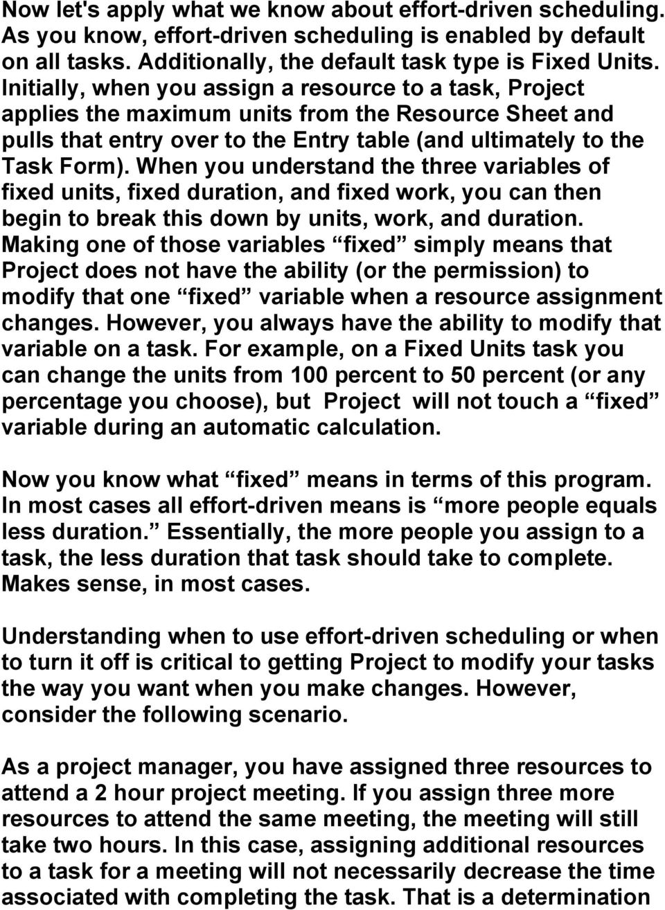 When you understand the three variables of fixed units, fixed duration, and fixed work, you can then begin to break this down by units, work, and duration.