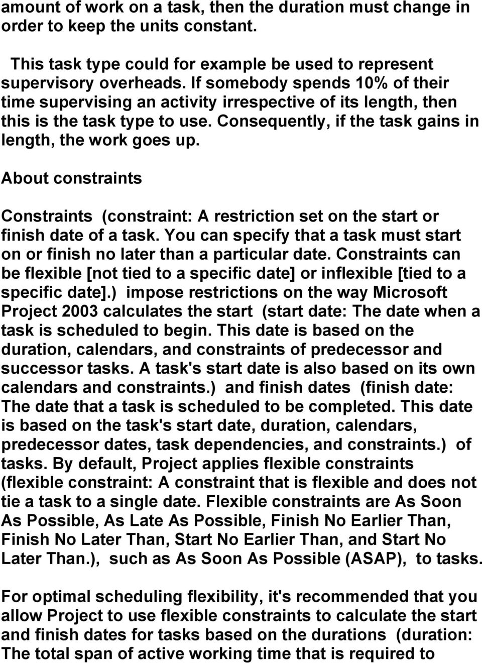 About constraints Constraints (constraint: A restriction set on the start or finish date of a task. You can specify that a task must start on or finish no later than a particular date.