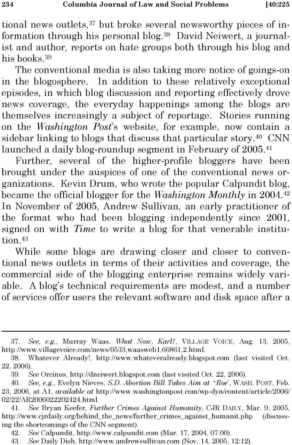 In addition to these relatively exceptional episodes, in which blog discussion and reporting effectively drove news coverage, the everyday happenings among the blogs are themselves increasingly a