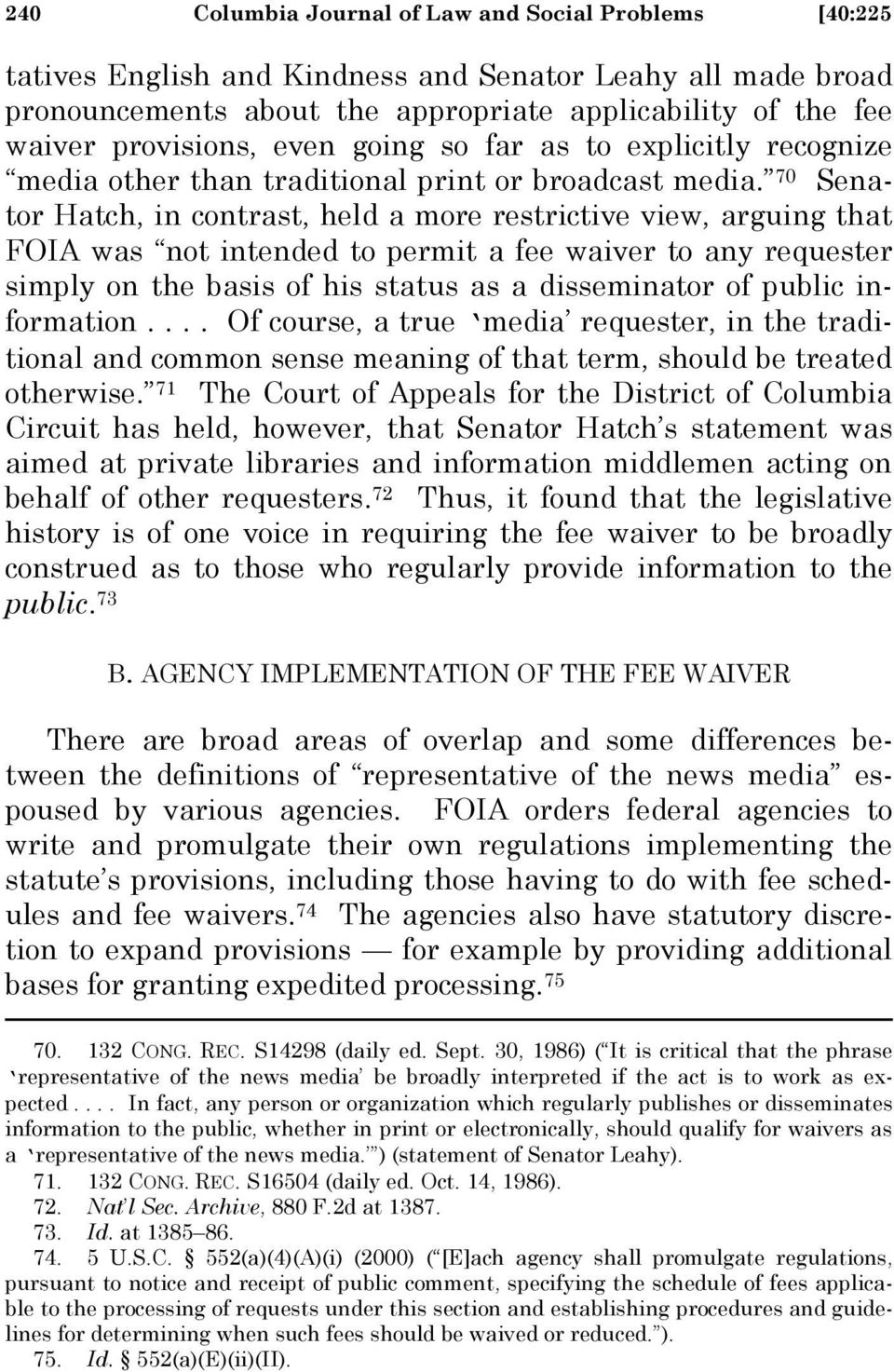 70 Senator Hatch, in contrast, held a more restrictive view, arguing that FOIA was not intended to permit a fee waiver to any requester simply on the basis of his status as a disseminator of public