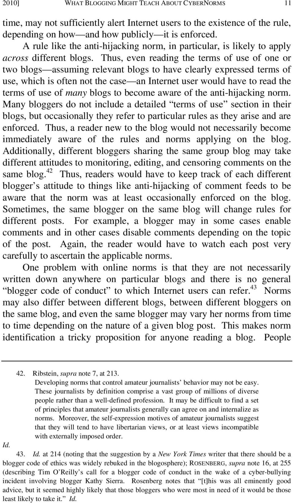 Thus, even reading the terms of use of one or two blogs assuming relevant blogs to have clearly expressed terms of use, which is often not the case an Internet user would have to read the terms of