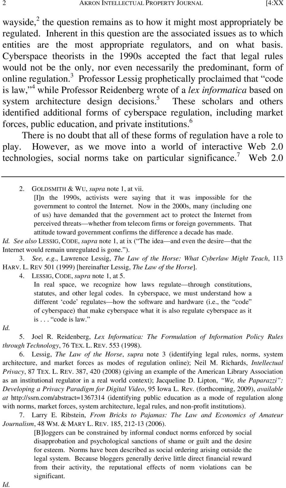 Cyberspace theorists in the 1990s accepted the fact that legal rules would not be the only, nor even necessarily the predominant, form of online regulation.