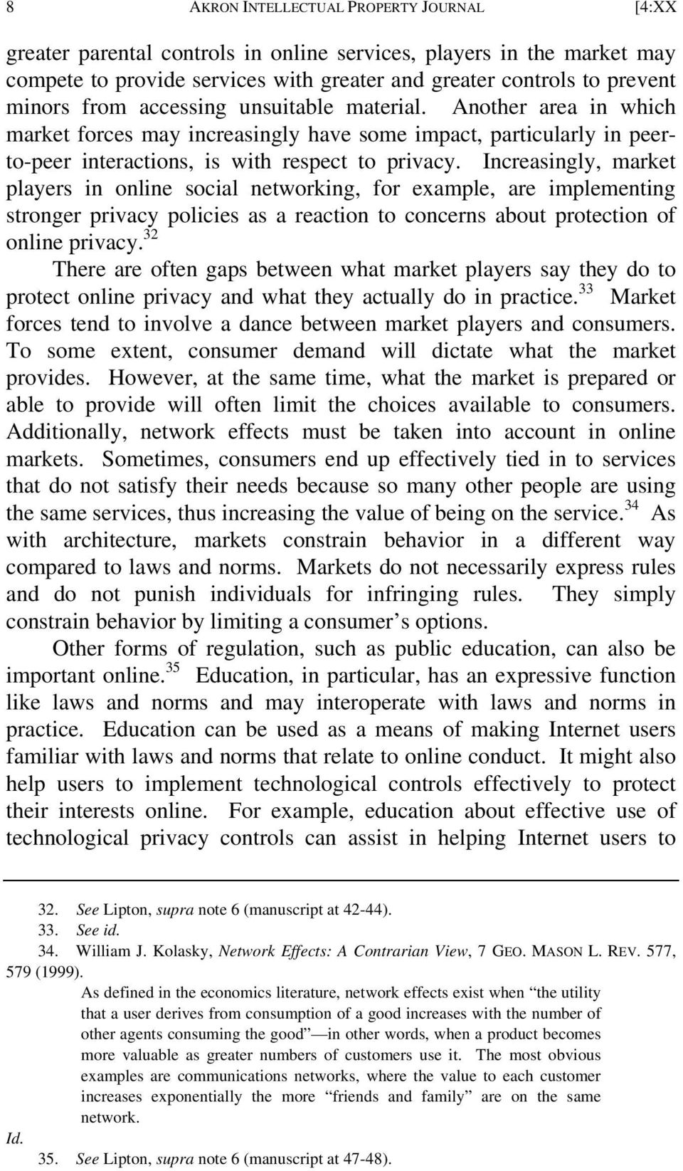 Increasingly, market players in online social networking, for example, are implementing stronger privacy policies as a reaction to concerns about protection of online privacy.