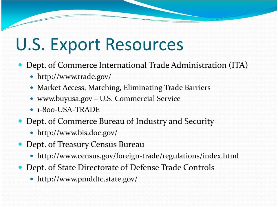 of Commerce Bureau of Industry and Security http://www.bis.doc.gov/ Dept. of Treasury Census Bureau http://www.census.