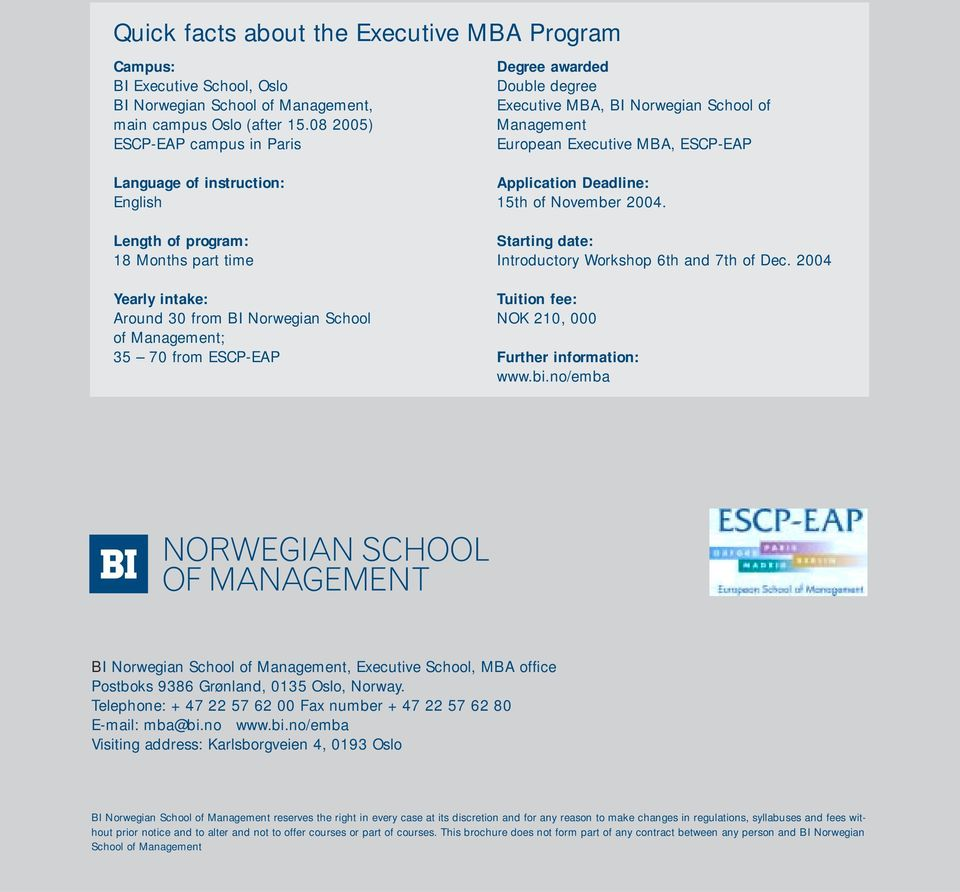 Months part time Yearly intake: Around 30 from BI Norwegian School of Management; 35 70 from ESCP-EAP Application Deadline: 15th of November 2004.
