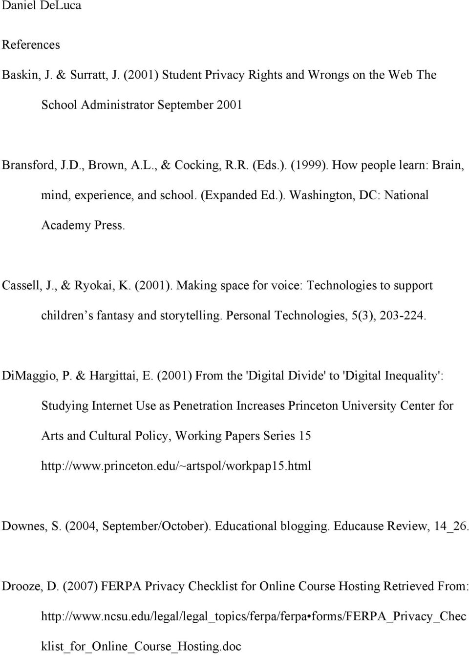 Making space for voice: Technologies to support children s fantasy and storytelling. Personal Technologies, 5(3), 203-224. DiMaggio, P. & Hargittai, E.