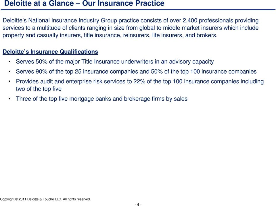 Deloitte s Insurance Qualifications Serves 50% of the major Title Insurance underwriters in an advisory capacity Serves 90% of the top 25 insurance companies and 50% of the top 100