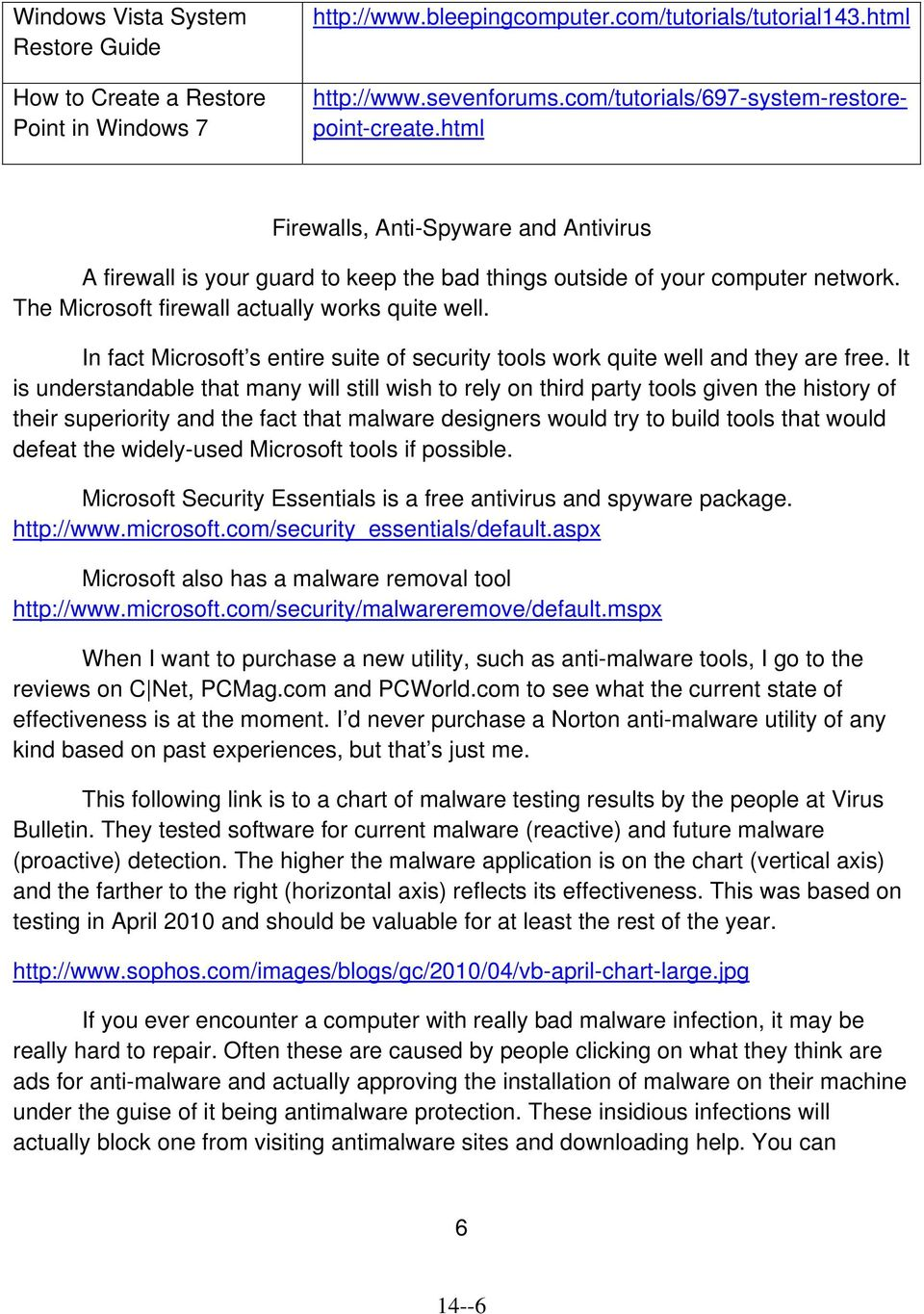 The Microsoft firewall actually works quite well. In fact Microsoft s entire suite of security tools work quite well and they are free.