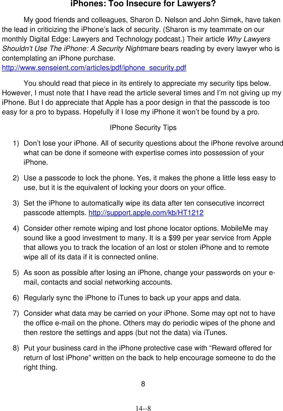) Their article Why Lawyers Shouldn t Use The iphone: A Security Nightmare bears reading by every lawyer who is contemplating an iphone purchase. http://www.senseient.com/articles/pdf/iphone_security.