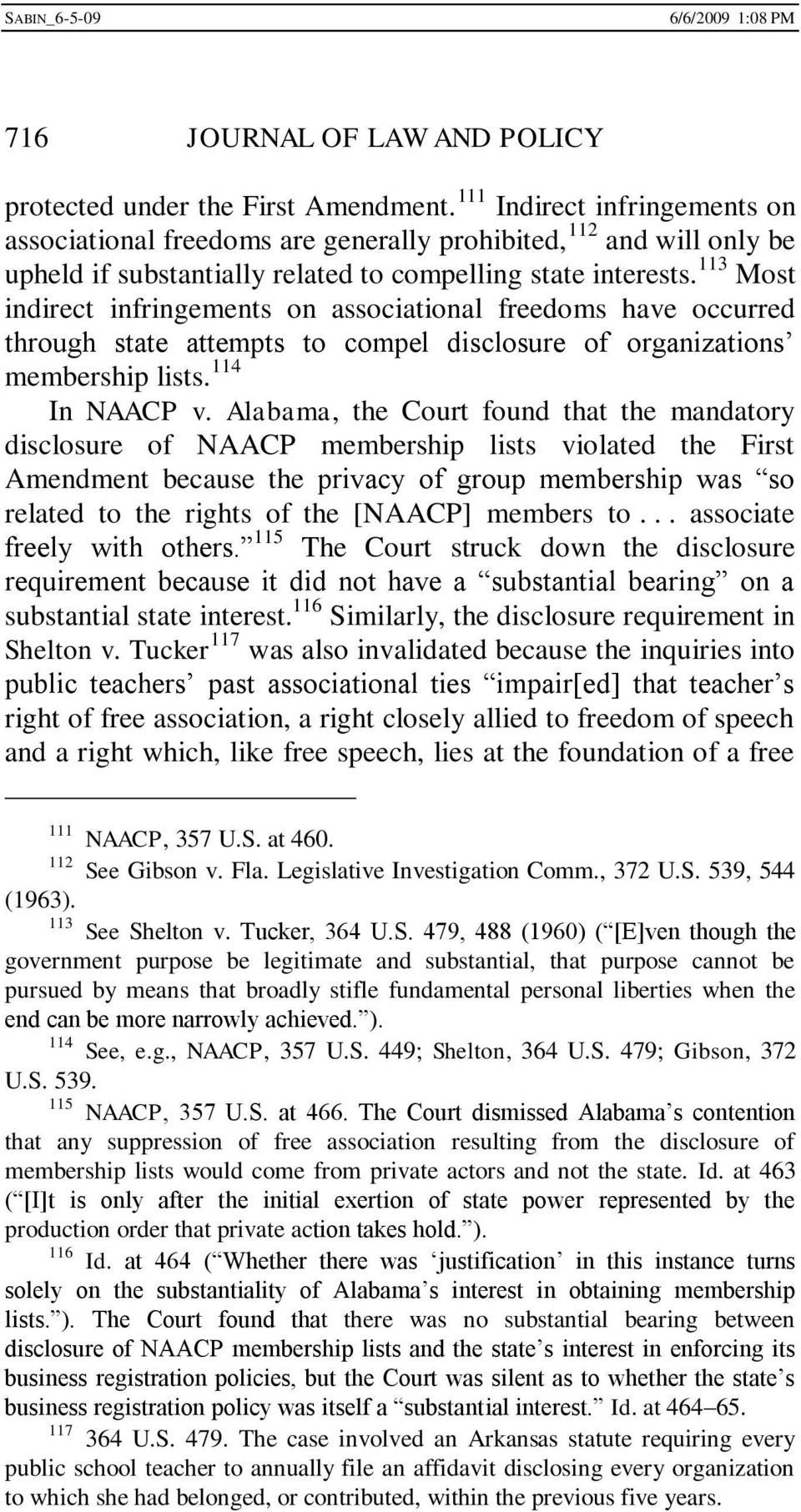 113 Most indirect infringements on associational freedoms have occurred through state attempts to compel disclosure of organizations membership lists. 114 In NAACP v.