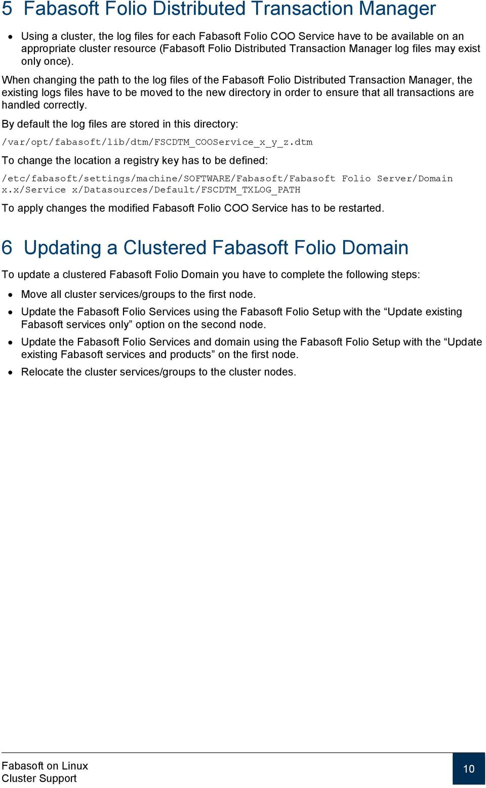 When changing the path to the log files of the Fabasoft Folio Distributed Transaction Manager, the existing logs files have to be moved to the new directory in order to ensure that all transactions