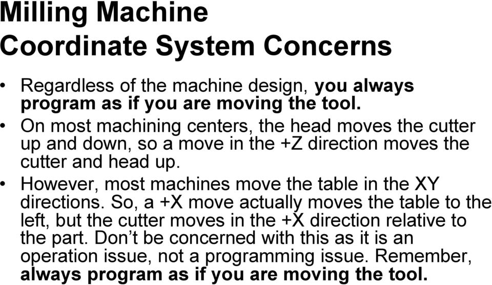 However, most machines move the table in the XY directions.