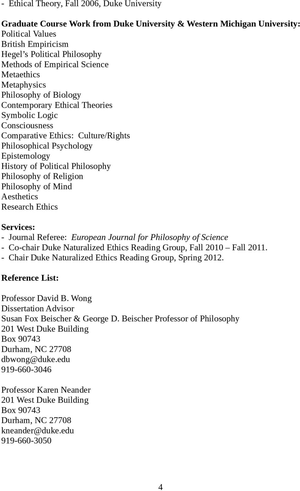 History of Political Philosophy Philosophy of Religion Philosophy of Mind Aesthetics Research Ethics Services: - Journal Referee: European Journal for Philosophy of Science - Co-chair Duke
