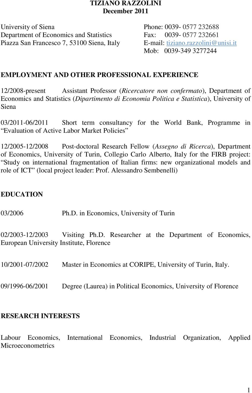 Economia Politica e Statistica), University of 03/2011-06/2011 Short term consultancy for the World Bank, Programme in Evaluation of Active Labor Market Policies 12/2005-12/2008 Post-doctoral