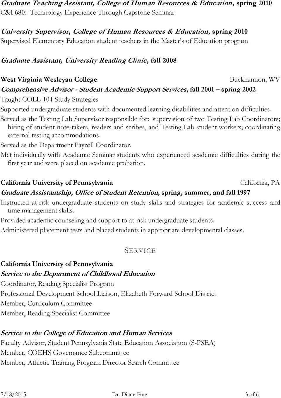 WV Comprehensive Advisor - Student Academic Support Services, fall 2001 spring 2002 Taught COLL-104 Study Strategies Supported undergraduate students with documented learning disabilities and