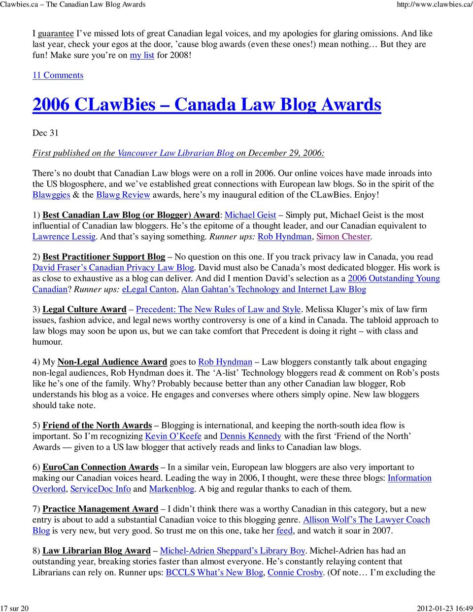 11 Comments 2006 CLawBies Canada Law Blog Awards Dec 31 First published on the Vancouver Law Librarian Blog on December 29, 2006: There s no doubt that Canadian Law blogs were on a roll in 2006.