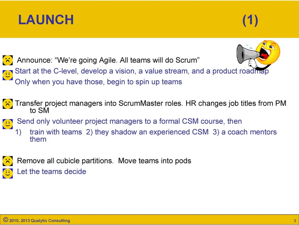 begin to spin up teams Transfer project managers into ScrumMaster roles.