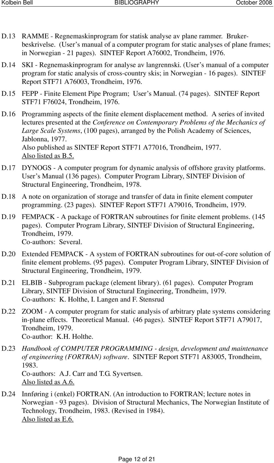 (User s manual of a computer program for static analysis of cross-country skis; in Norwegian - 16 pages). SINTEF Report STF71 A76003, Trondheim, 1976. D.